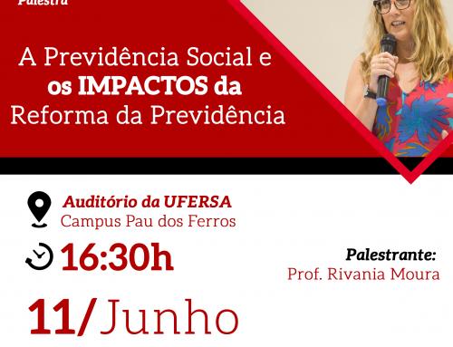 """Palestra """"A Previdência Social e os impactos da Reforma da Previdência"""" – Pau dos Ferros"""